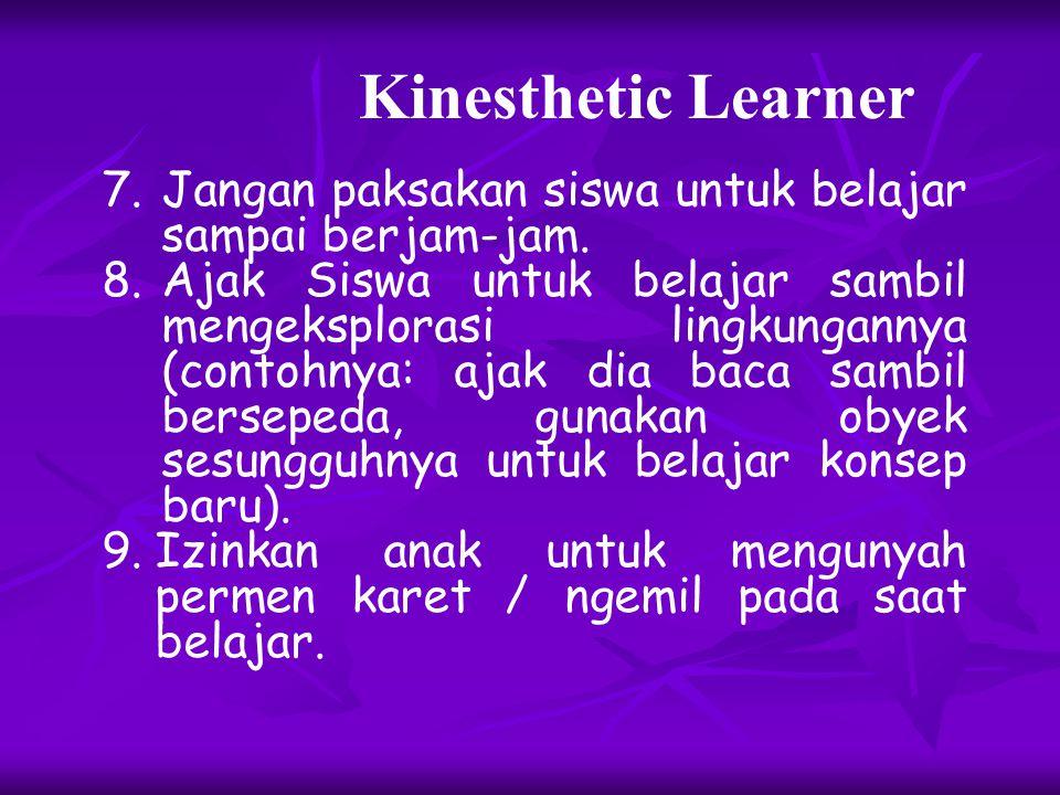 4.Bila siswa mulai bosan, berkatalah: Ayo coba lakukan/Kerjakan latihan... 5.Izinkan siswa sesekali berdiri atau berjalan-jalan sedikit, bila sedang membaca atau menulis.