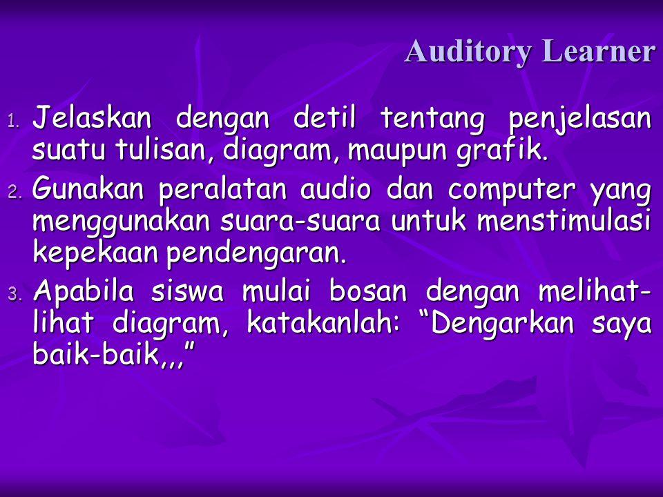 Auditory - Bicaranya sedang,gerak – gerik biasa - Nada suaranya mengalun dan berirama seperti bernyanyi - Ketika berpiki mata melihat ke kiri / kanan - Penampilan biasa - Berbicara ada intonasinya - Pernafasan di dada / diafragma - Berkomunikasi dengannya menggunakan telinga