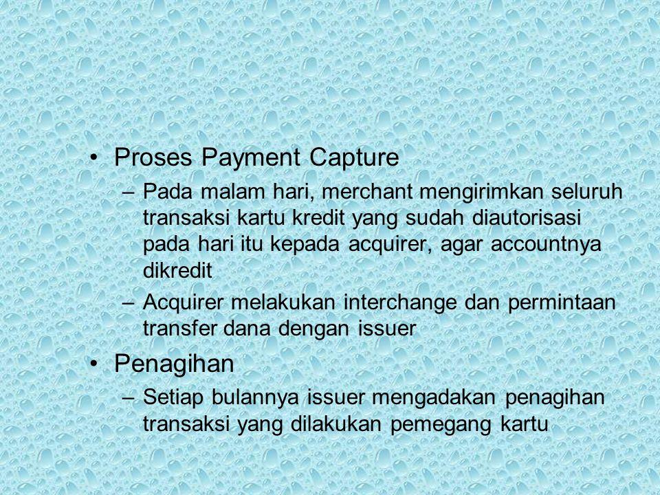 Proses Payment Capture –Pada malam hari, merchant mengirimkan seluruh transaksi kartu kredit yang sudah diautorisasi pada hari itu kepada acquirer, ag