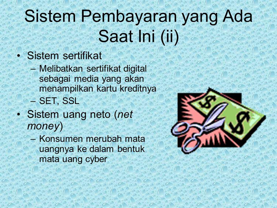 Sistem Pembayaran yang Ada Saat Ini (ii) Sistem sertifikat –Melibatkan sertifikat digital sebagai media yang akan menampilkan kartu kreditnya –SET, SS