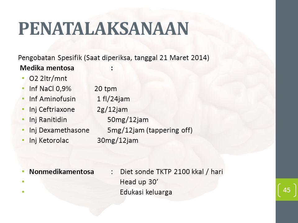 PENATALAKSANAAN Pengobatan Spesifik (Saat diperiksa, tanggal 21 Maret 2014) Medika mentosa : O2 2ltr/mnt Inf NaCl 0,9% 20 tpm Inf Aminofusin 1 fl/24ja