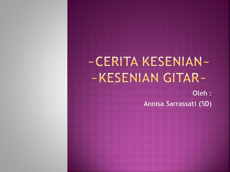 Oleh : Annisa Sarrassati (5D)