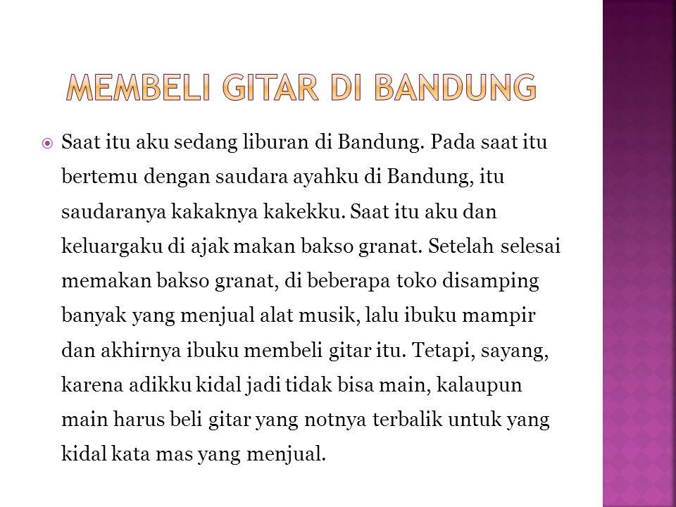 SSaat itu aku sedang liburan di Bandung. Pada saat itu bertemu dengan saudara ayahku di Bandung, itu saudaranya kakaknya kakekku. Saat itu aku dan k