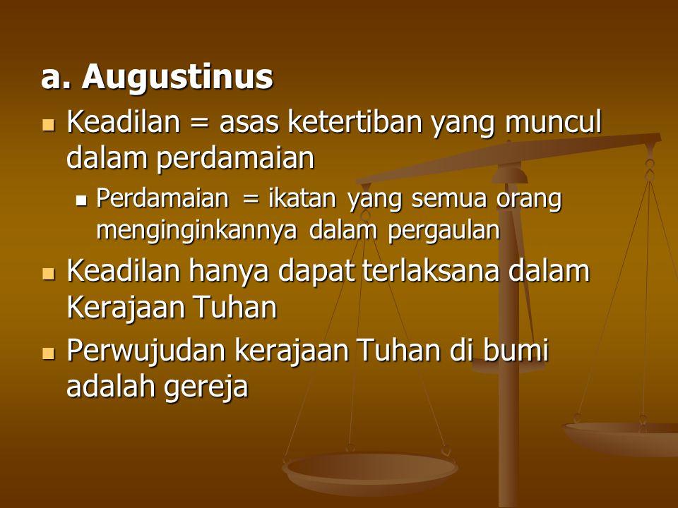 a. Augustinus Keadilan = asas ketertiban yang muncul dalam perdamaian Keadilan = asas ketertiban yang muncul dalam perdamaian Perdamaian = ikatan yang