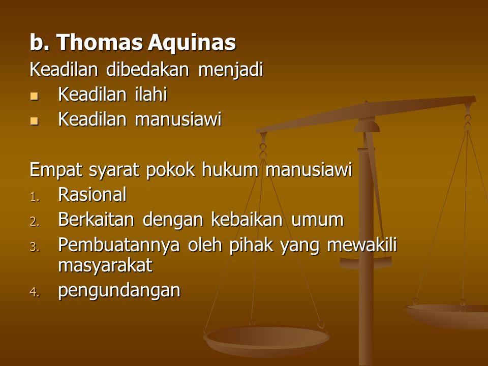 b. Thomas Aquinas Keadilan dibedakan menjadi Keadilan ilahi Keadilan ilahi Keadilan manusiawi Keadilan manusiawi Empat syarat pokok hukum manusiawi 1.