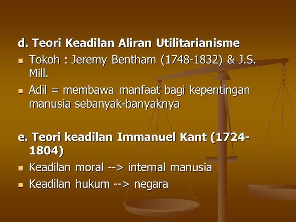 d. Teori Keadilan Aliran Utilitarianisme Tokoh : Jeremy Bentham (1748-1832) & J.S. Mill. Tokoh : Jeremy Bentham (1748-1832) & J.S. Mill. Adil = membaw