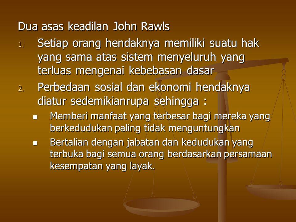 Dua asas keadilan John Rawls 1. Setiap orang hendaknya memiliki suatu hak yang sama atas sistem menyeluruh yang terluas mengenai kebebasan dasar 2. Pe