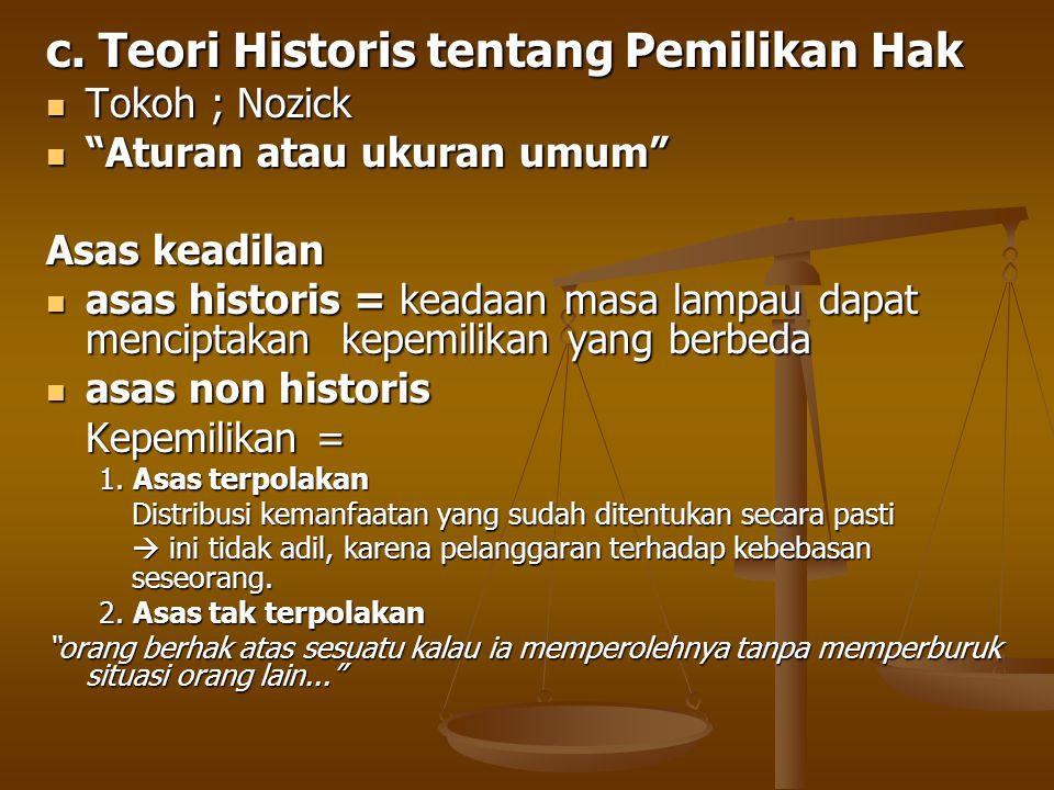 """c. Teori Historis tentang Pemilikan Hak Tokoh ; Nozick Tokoh ; Nozick """"Aturan atau ukuran umum"""" """"Aturan atau ukuran umum"""" Asas keadilan asas historis"""