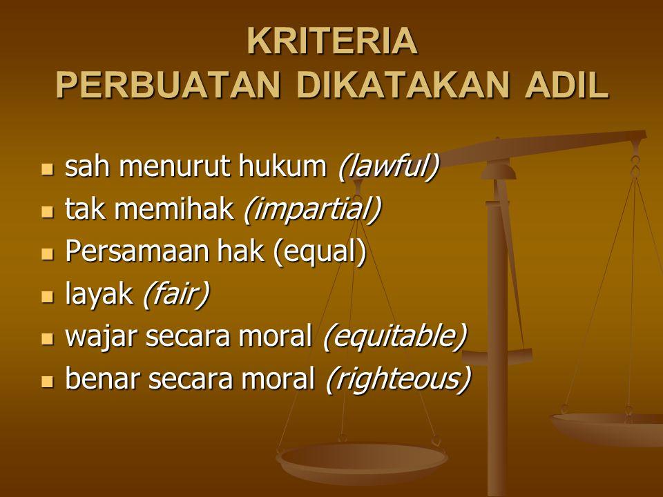 KRITERIA PERBUATAN DIKATAKAN ADIL sah menurut hukum (lawful) sah menurut hukum (lawful) tak memihak (impartial) tak memihak (impartial) Persamaan hak (equal) Persamaan hak (equal) layak (fair) layak (fair) wajar secara moral (equitable) wajar secara moral (equitable) benar secara moral (righteous) benar secara moral (righteous)