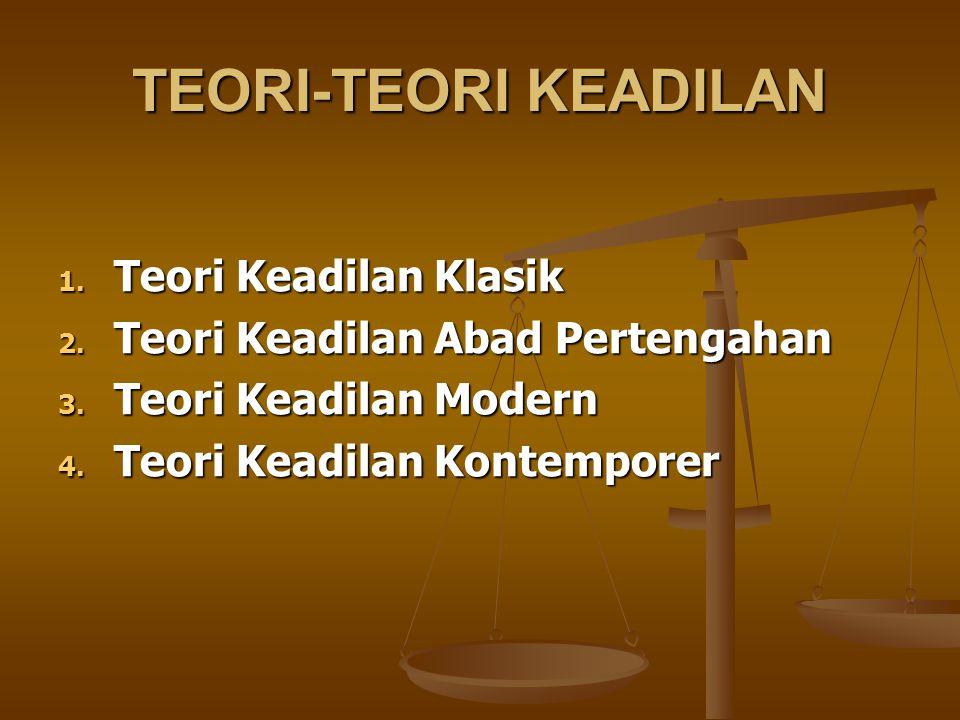 TEORI-TEORI KEADILAN 1. Teori Keadilan Klasik 2. Teori Keadilan Abad Pertengahan 3. Teori Keadilan Modern 4. Teori Keadilan Kontemporer