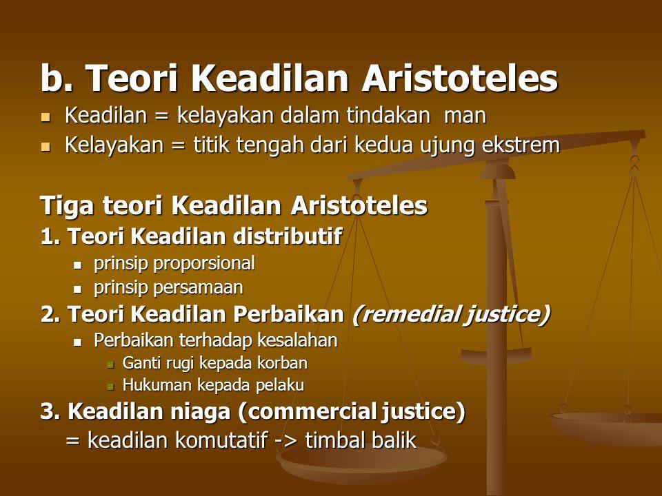 b. Teori Keadilan Aristoteles Keadilan = kelayakan dalam tindakan man Keadilan = kelayakan dalam tindakan man Kelayakan = titik tengah dari kedua ujun