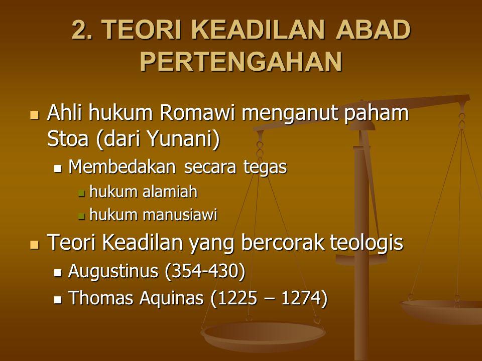 2. TEORI KEADILAN ABAD PERTENGAHAN Ahli hukum Romawi menganut paham Stoa (dari Yunani) Ahli hukum Romawi menganut paham Stoa (dari Yunani) Membedakan