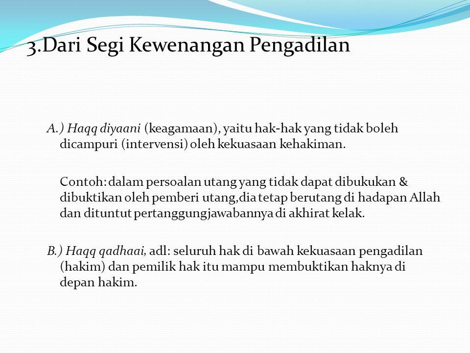 A.) Haqq diyaani (keagamaan), yaitu hak-hak yang tidak boleh dicampuri (intervensi) oleh kekuasaan kehakiman. Contoh: dalam persoalan utang yang tidak