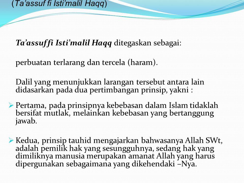 E. Pelanggaran dalam penggunaan Hak (Ta'assuf fi Isti'malil Haqq) Ta'assuf fi Isti'malil Haqq ditegaskan sebagai: perbuatan terlarang dan tercela (har