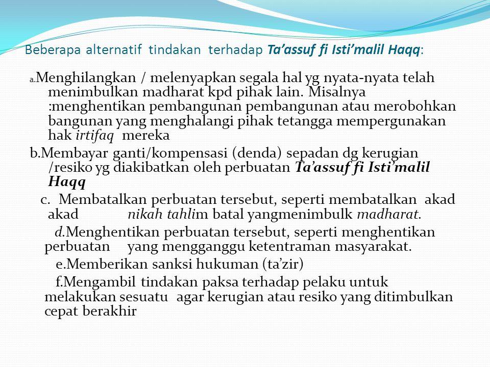 Beberapa alternatif tindakan terhadap Ta'assuf fi Isti'malil Haqq: a. Menghilangkan / melenyapkan segala hal yg nyata-nyata telah menimbulkan madharat