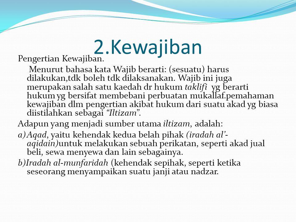 2.Kewajiban Pengertian Kewajiban. Menurut bahasa kata Wajib berarti: (sesuatu) harus dilakukan,tdk boleh tdk dilaksanakan. Wajib ini juga merupakan sa
