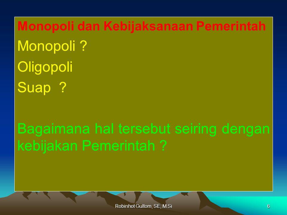 Robinhot Gultom, SE, M.Si6 Monopoli dan Kebijaksanaan Pemerintah Monopoli .