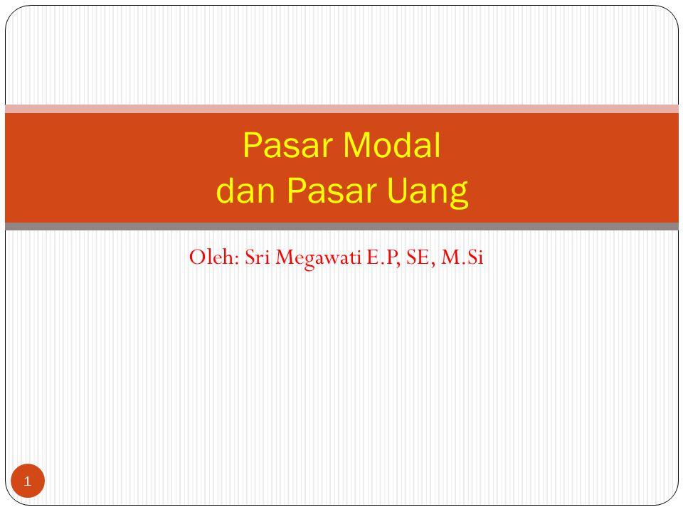 Oleh: Sri Megawati E.P, SE, M.Si 1 Pasar Modal dan Pasar Uang