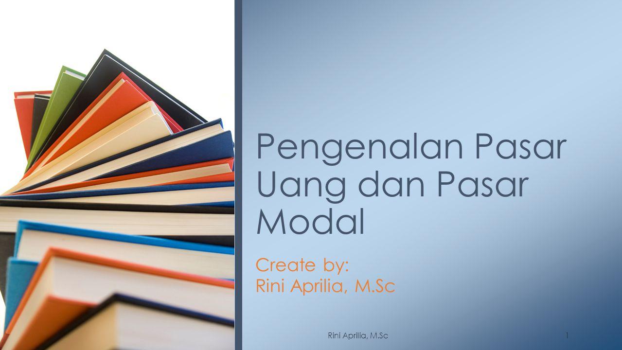 Create by: Rini Aprilia, M.Sc Pengenalan Pasar Uang dan Pasar Modal 1Rini Aprilia, M.Sc