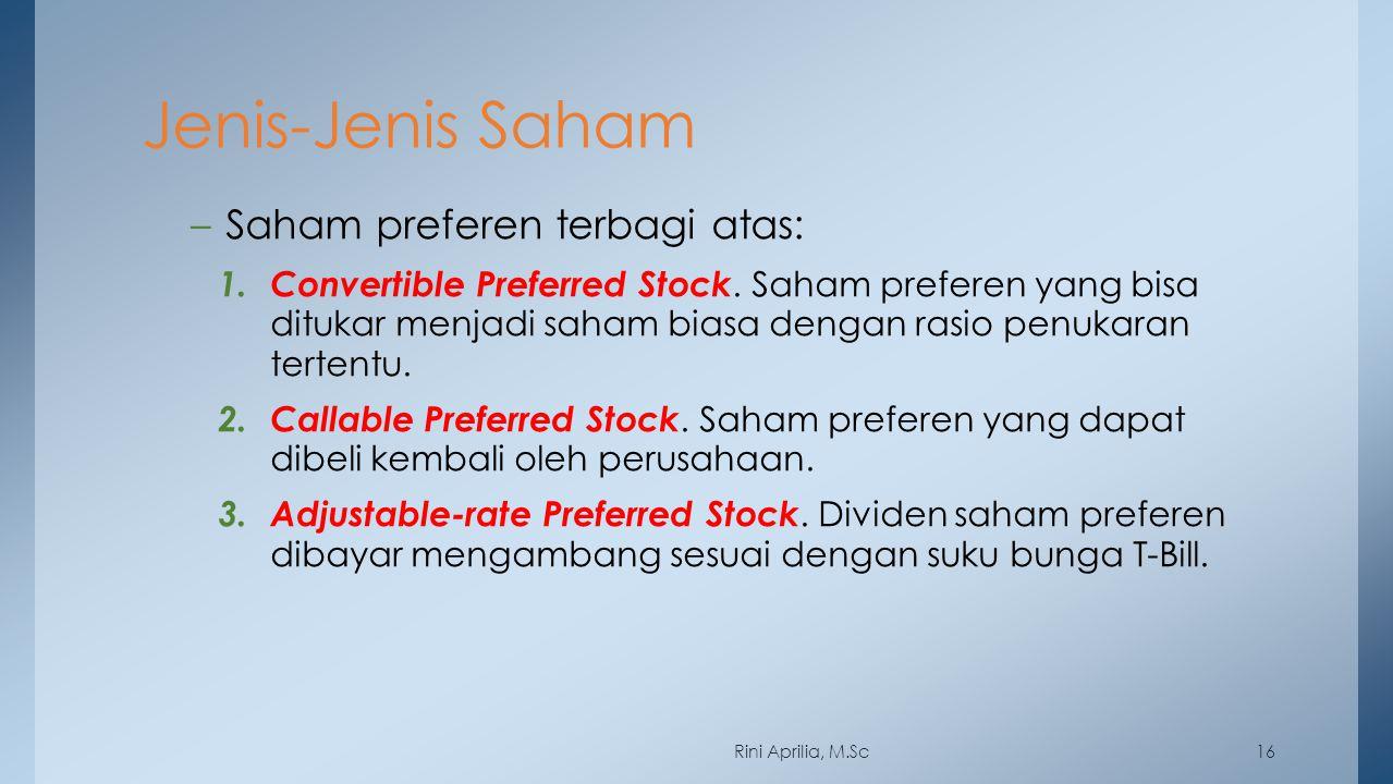 Jenis-Jenis Saham –Saham preferen terbagi atas: 1. Convertible Preferred Stock. Saham preferen yang bisa ditukar menjadi saham biasa dengan rasio penu
