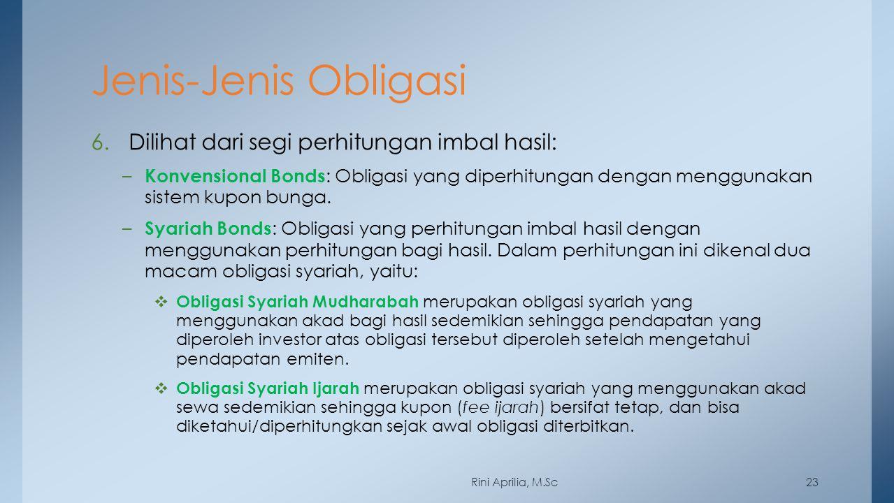 Jenis-Jenis Obligasi 6.Dilihat dari segi perhitungan imbal hasil: – Konvensional Bonds : Obligasi yang diperhitungan dengan menggunakan sistem kupon b