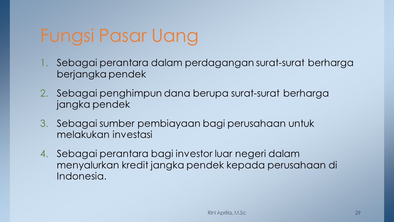Fungsi Pasar Uang 1.Sebagai perantara dalam perdagangan surat-surat berharga berjangka pendek 2.Sebagai penghimpun dana berupa surat-surat berharga ja