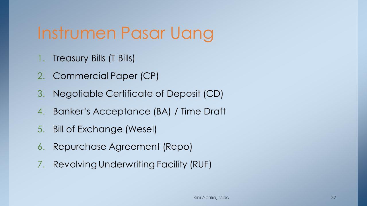 Instrumen Pasar Uang 1.Treasury Bills (T Bills) 2.Commercial Paper (CP) 3.Negotiable Certificate of Deposit (CD) 4.Banker's Acceptance (BA) / Time Dra
