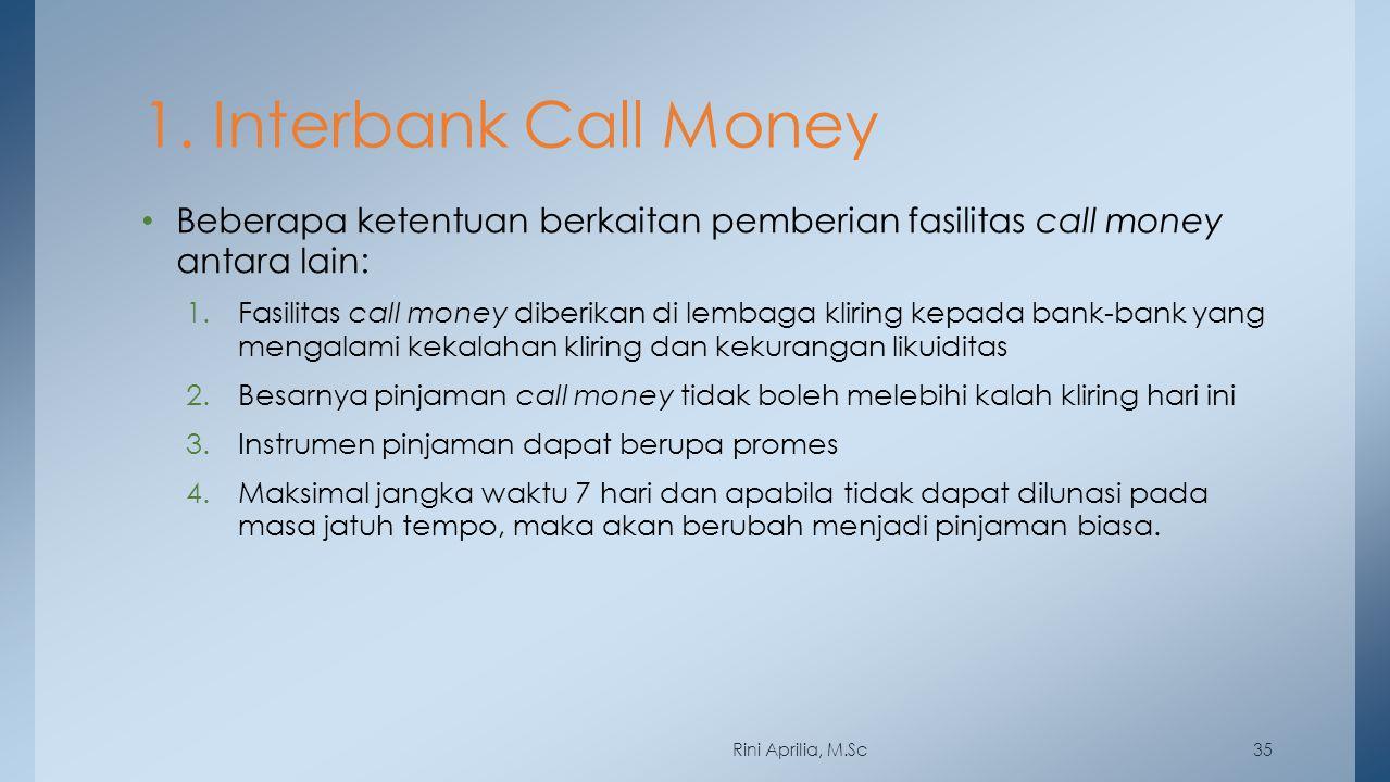 1. Interbank Call Money Beberapa ketentuan berkaitan pemberian fasilitas call money antara lain: 1.Fasilitas call money diberikan di lembaga kliring k