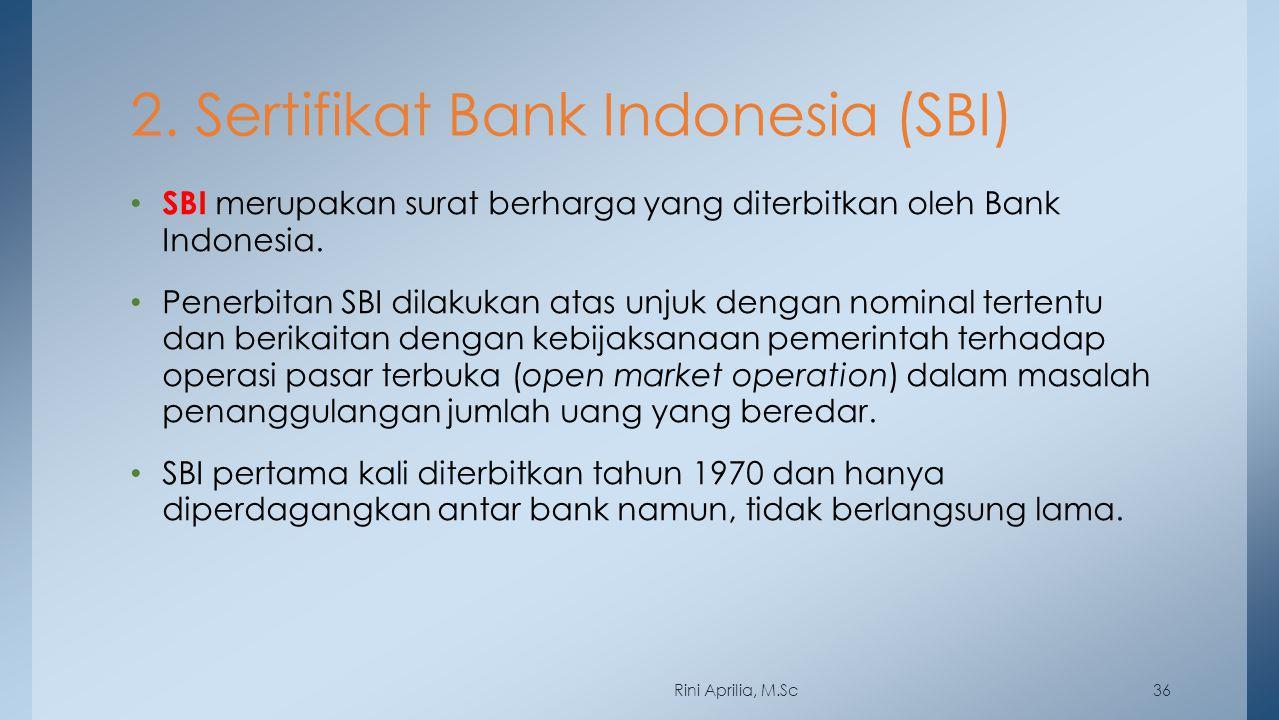 2. Sertifikat Bank Indonesia (SBI) SBI merupakan surat berharga yang diterbitkan oleh Bank Indonesia. Penerbitan SBI dilakukan atas unjuk dengan nomin