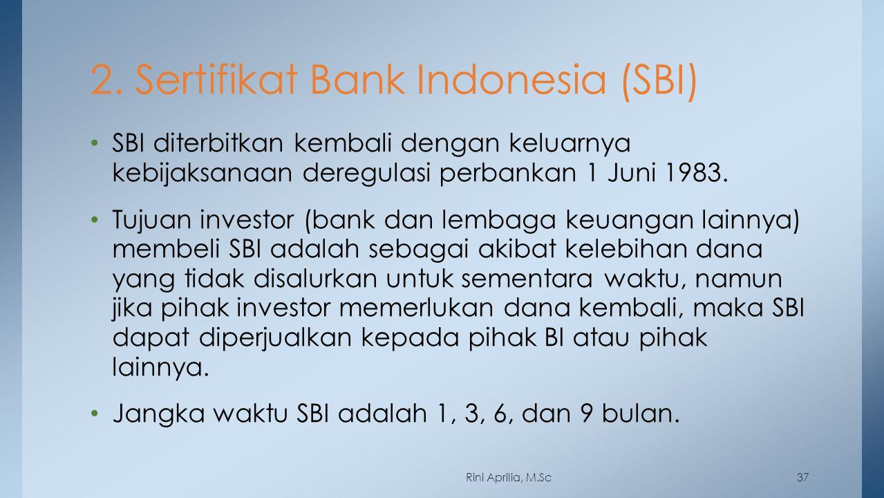 2. Sertifikat Bank Indonesia (SBI) SBI diterbitkan kembali dengan keluarnya kebijaksanaan deregulasi perbankan 1 Juni 1983. Tujuan investor (bank dan
