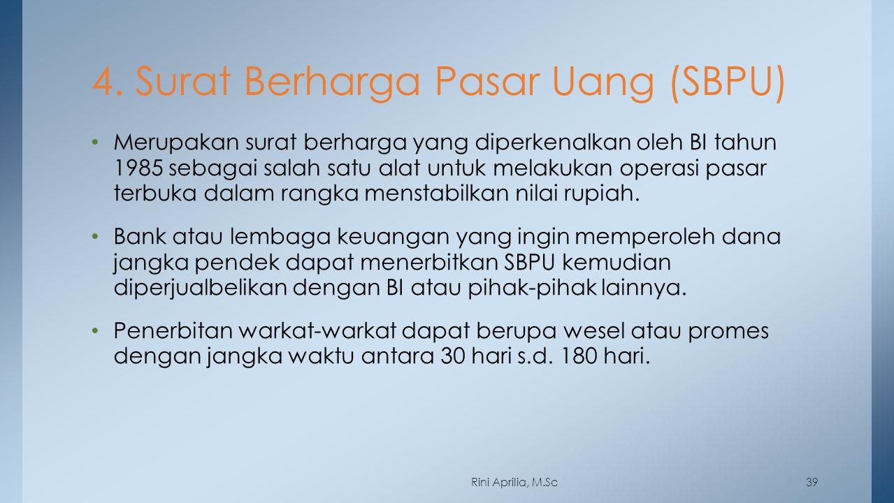 4. Surat Berharga Pasar Uang (SBPU) Merupakan surat berharga yang diperkenalkan oleh BI tahun 1985 sebagai salah satu alat untuk melakukan operasi pas