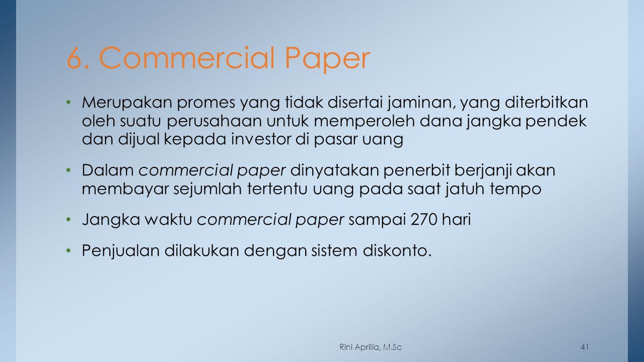 6. Commercial Paper Merupakan promes yang tidak disertai jaminan, yang diterbitkan oleh suatu perusahaan untuk memperoleh dana jangka pendek dan dijua