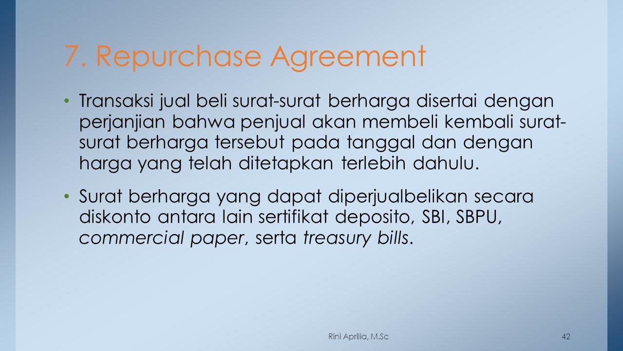 7. Repurchase Agreement Transaksi jual beli surat-surat berharga disertai dengan perjanjian bahwa penjual akan membeli kembali surat- surat berharga t