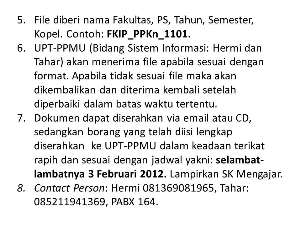 5.File diberi nama Fakultas, PS, Tahun, Semester, Kopel. Contoh: FKIP_PPKn_1101. 6.UPT-PPMU (Bidang Sistem Informasi: Hermi dan Tahar) akan menerima f