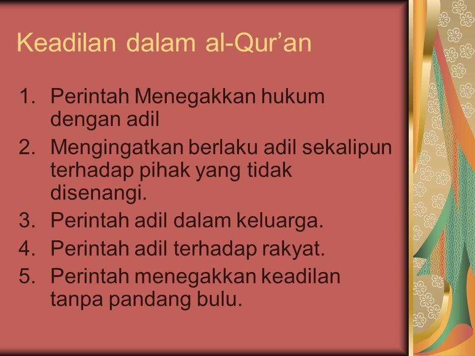 Keadilan dalam al-Qur'an 1.Perintah Menegakkan hukum dengan adil 2.Mengingatkan berlaku adil sekalipun terhadap pihak yang tidak disenangi. 3.Perintah
