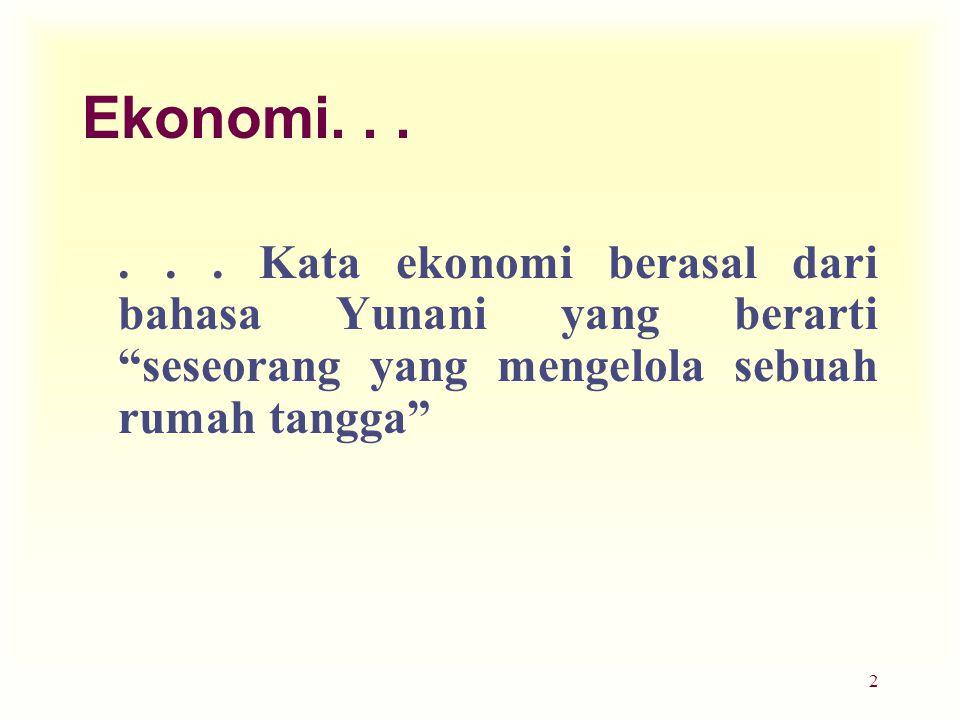 """2 Ekonomi...... Kata ekonomi berasal dari bahasa Yunani yang berarti """"seseorang yang mengelola sebuah rumah tangga"""""""