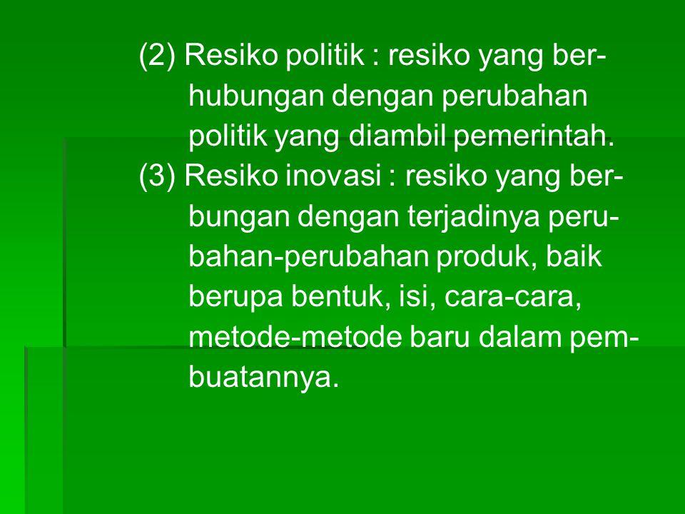 (2) Resiko politik : resiko yang ber- hubungan dengan perubahan politik yang diambil pemerintah. (3) Resiko inovasi : resiko yang ber- bungan dengan t