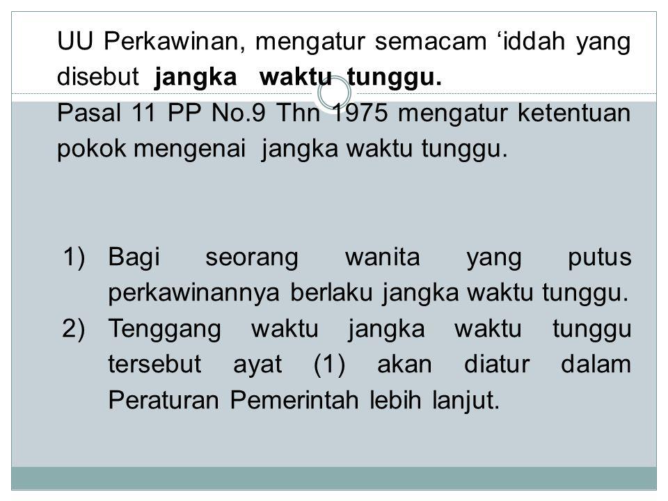 UU Perkawinan, mengatur semacam 'iddah yang disebut jangka waktu tunggu. Pasal 11 PP No.9 Thn 1975 mengatur ketentuan pokok mengenai jangka waktu tung