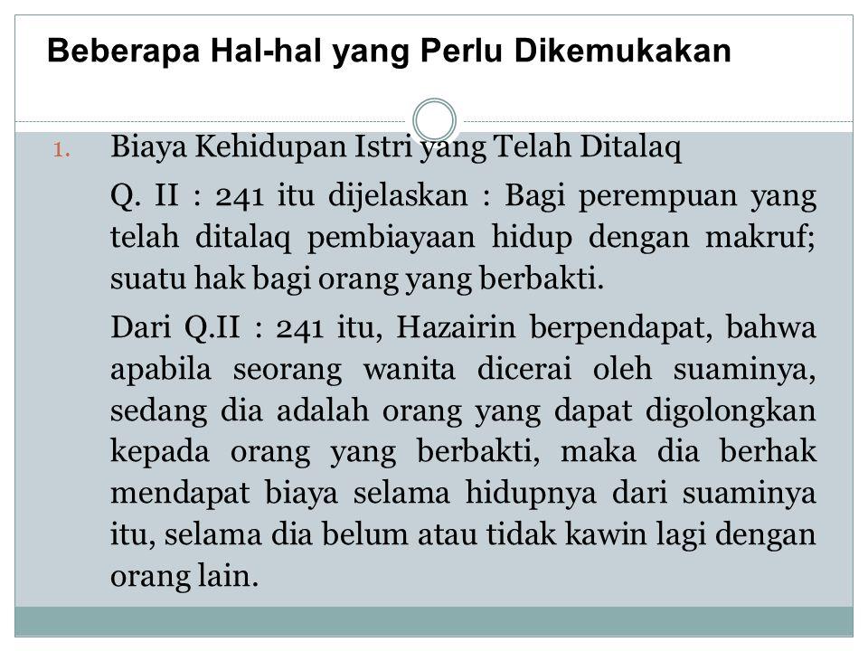 1. Biaya Kehidupan Istri yang Telah Ditalaq Q. II : 241 itu dijelaskan : Bagi perempuan yang telah ditalaq pembiayaan hidup dengan makruf; suatu hak b
