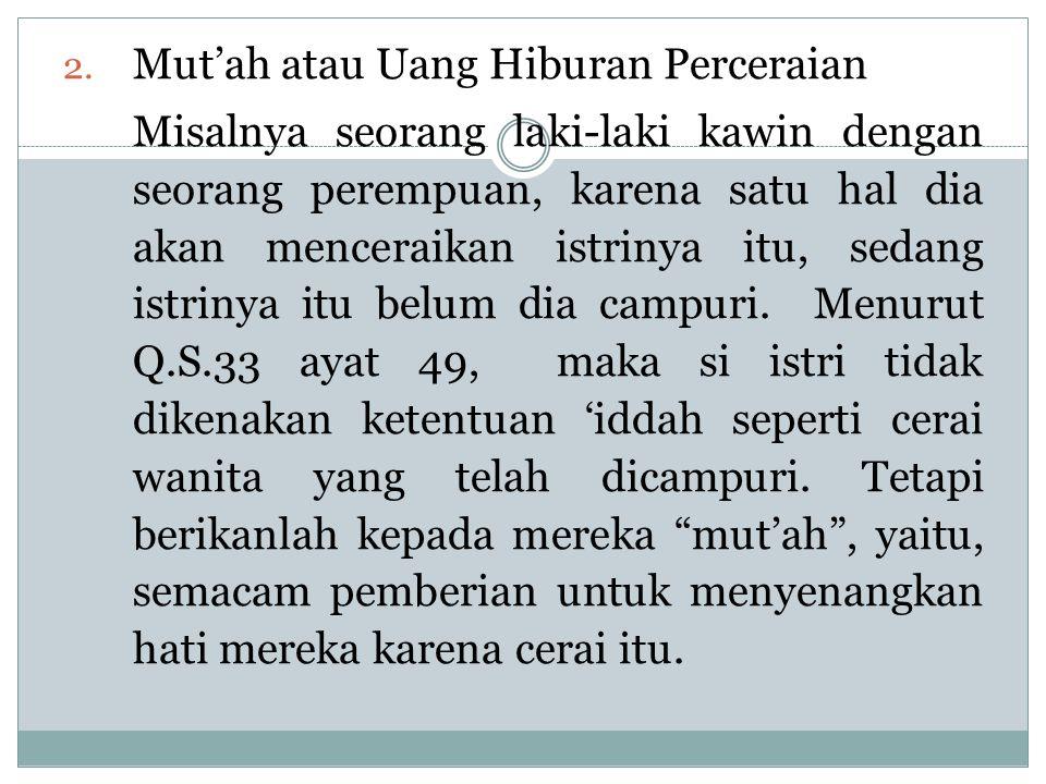 2. Mut'ah atau Uang Hiburan Perceraian Misalnya seorang laki-laki kawin dengan seorang perempuan, karena satu hal dia akan menceraikan istrinya itu, s