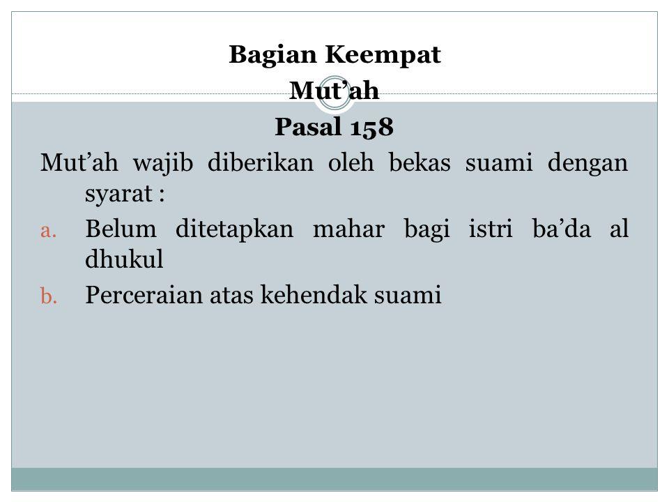 Bagian Keempat Mut'ah Pasal 158 Mut'ah wajib diberikan oleh bekas suami dengan syarat : a. Belum ditetapkan mahar bagi istri ba'da al dhukul b. Percer
