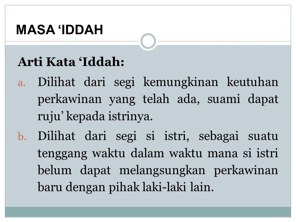 Arti Kata 'Iddah: a. Dilihat dari segi kemungkinan keutuhan perkawinan yang telah ada, suami dapat ruju' kepada istrinya. b. Dilihat dari segi si istr