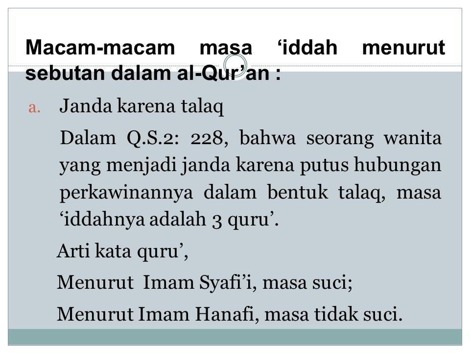 a. Janda karena talaq Dalam Q.S.2: 228, bahwa seorang wanita yang menjadi janda karena putus hubungan perkawinannya dalam bentuk talaq, masa 'iddahnya