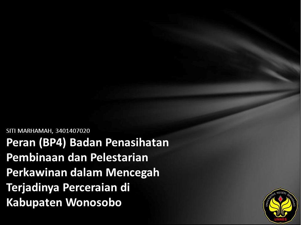 SITI MARHAMAH, 3401407020 Peran (BP4) Badan Penasihatan Pembinaan dan Pelestarian Perkawinan dalam Mencegah Terjadinya Perceraian di Kabupaten Wonosobo