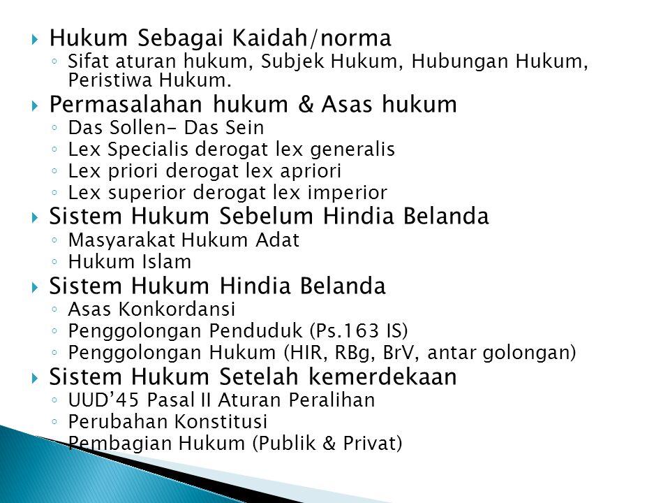  Hukum Sebagai Kaidah/norma ◦ Sifat aturan hukum, Subjek Hukum, Hubungan Hukum, Peristiwa Hukum.  Permasalahan hukum & Asas hukum ◦ Das Sollen- Das