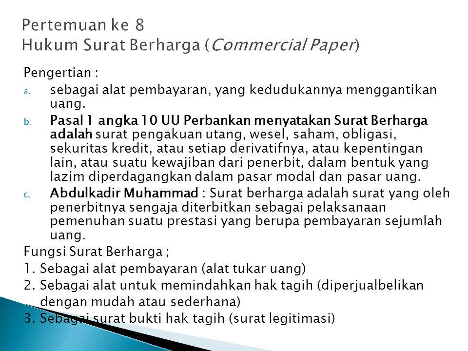 Pengertian : a. sebagai alat pembayaran, yang kedudukannya menggantikan uang. b. Pasal 1 angka 10 UU Perbankan menyatakan Surat Berharga adalah surat