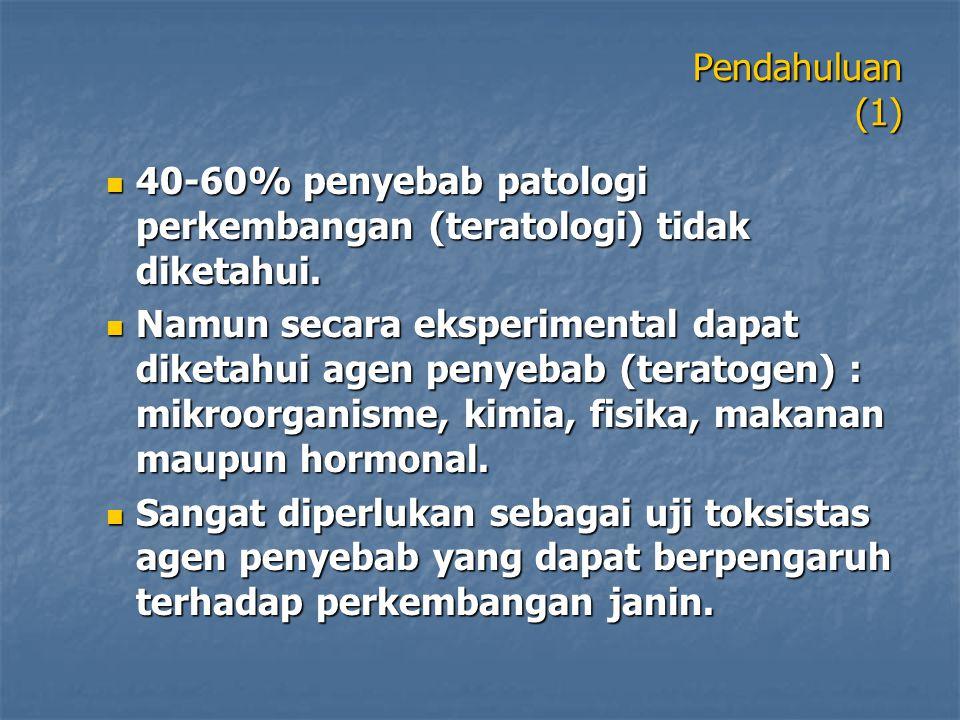 Pendahuluan (1) 40-60% penyebab patologi perkembangan (teratologi) tidak diketahui. 40-60% penyebab patologi perkembangan (teratologi) tidak diketahui