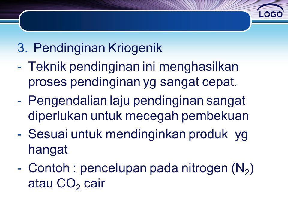 LOGO 3.Pendinginan Kriogenik -Teknik pendinginan ini menghasilkan proses pendinginan yg sangat cepat. -Pengendalian laju pendinginan sangat diperlukan