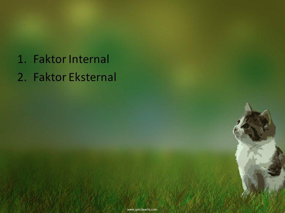 1.Faktor Internal 2.Faktor Eksternal