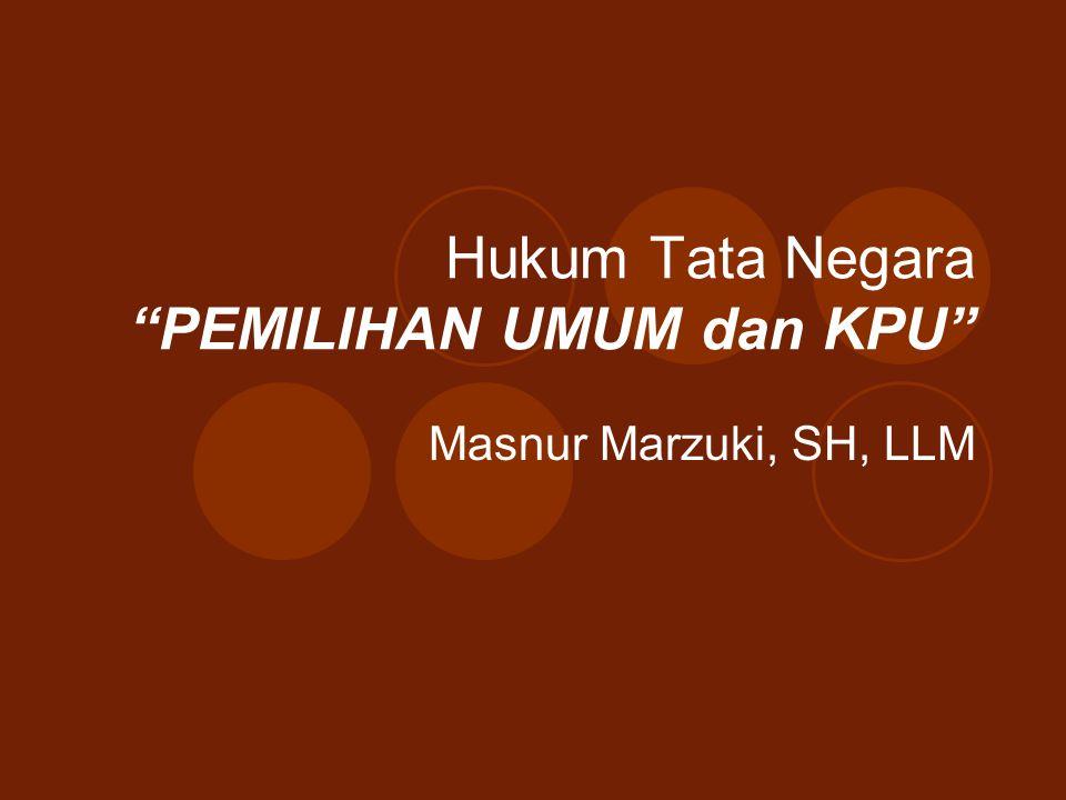 "Hukum Tata Negara ""PEMILIHAN UMUM dan KPU"" Masnur Marzuki, SH, LLM"